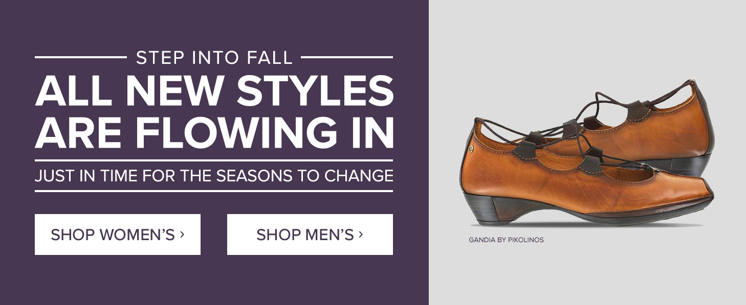 Step into Fall. All-new styles are flowing in!